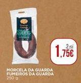 Oferta de Morcela da guarda Fumeiros da Guarda por 1,75€